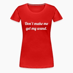 Don't make me get my wand Women's T-Shirts