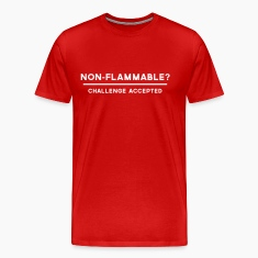 Non-Flammable? Challenge Accepted T-Shirts