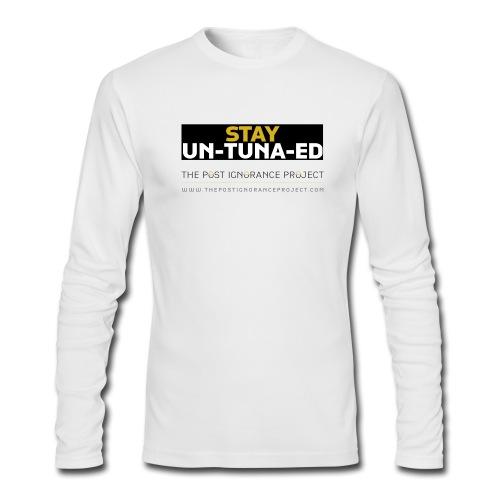 Stay UN-TUNA-ED Original - Men's Long Sleeve T-Shirt by Next Level