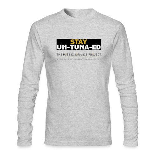 Stay UN-TUNA-ED Original - Men's Long Sleeve T-Shirt by Next Level