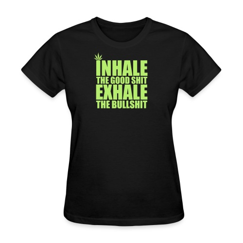 Inhale The Good Shit - Women's T-Shirt