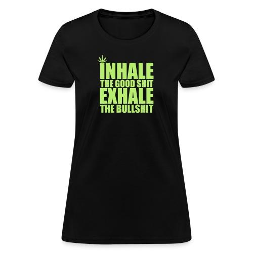 Inhale The Good Shit - Women's T-Shirt