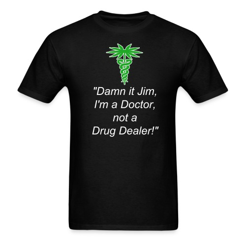 Damn It Jim, I'm a Doctor, Not a Drug Dealer II - Men's T-Shirt