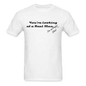 You're Looking at a Real Man..... - Men's T-Shirt