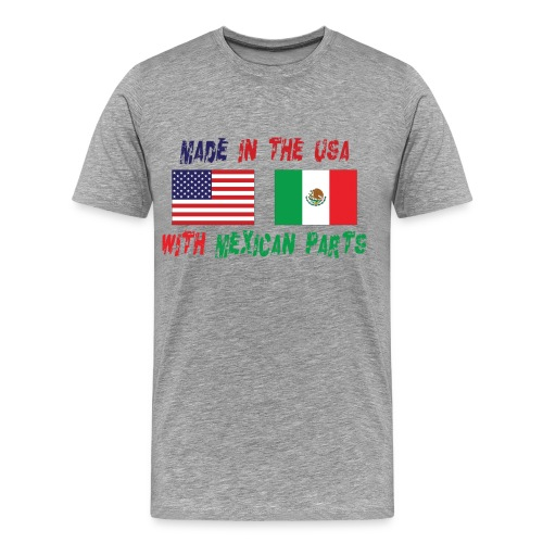 Made in USA with Mexican Parts - Men's Premium T-Shirt