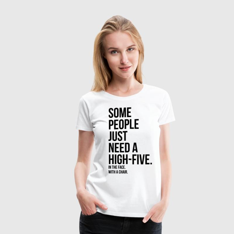 some people need a high five 5 in face with chair Women's T-Shirts - Women's Premium T-Shirt