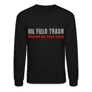 Long Sleeve Shirts ~ Crewneck Sweatshirt ~ LS Oil Field Trash