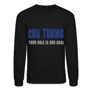 Long Sleeve Shirts ~ Crewneck Sweatshirt ~ LS Coil Tubing Your Hole Is Our Goal