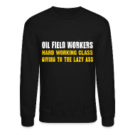 Long Sleeve Shirts ~ Crewneck Sweatshirt ~ LS Oil Field Workers