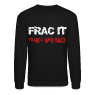 Long Sleeve Shirts ~ Crewneck Sweatshirt ~ LS Frac It To Hell And Back