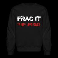 Long Sleeve Shirts ~ Crewneck Sweatshirt ~ LS Frac It To Hell And Back