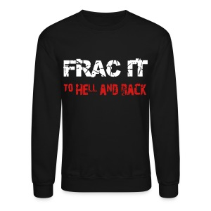LS Frac It To Hell And Back - Crewneck Sweatshirt
