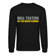 Long Sleeve Shirts ~ Crewneck Sweatshirt ~ LS Well Testers Get the juices flowing