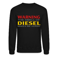 Long Sleeve Shirts ~ Crewneck Sweatshirt ~ LS Warning The Smell of diesel makes me horney