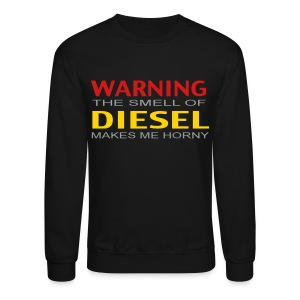 LS Warning The Smell of diesel makes me horney - Crewneck Sweatshirt