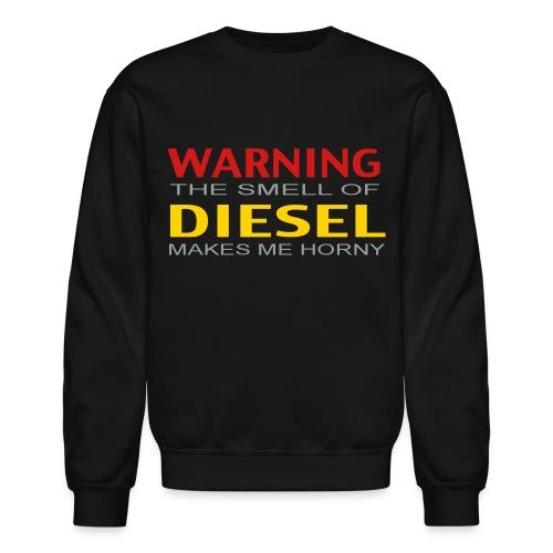 LS Warning The Smell of diesel makes me horney - Crewneck Sweatshirt
