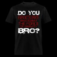 T-Shirts ~ Men's T-Shirt ~ Do You Even Accelerate Bro