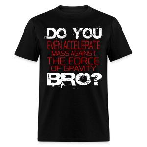 Do You Even Accelerate Bro - Men's T-Shirt