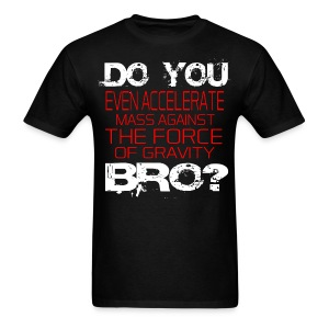 Do You Even Accelerate Bro - Men's T-Shirt