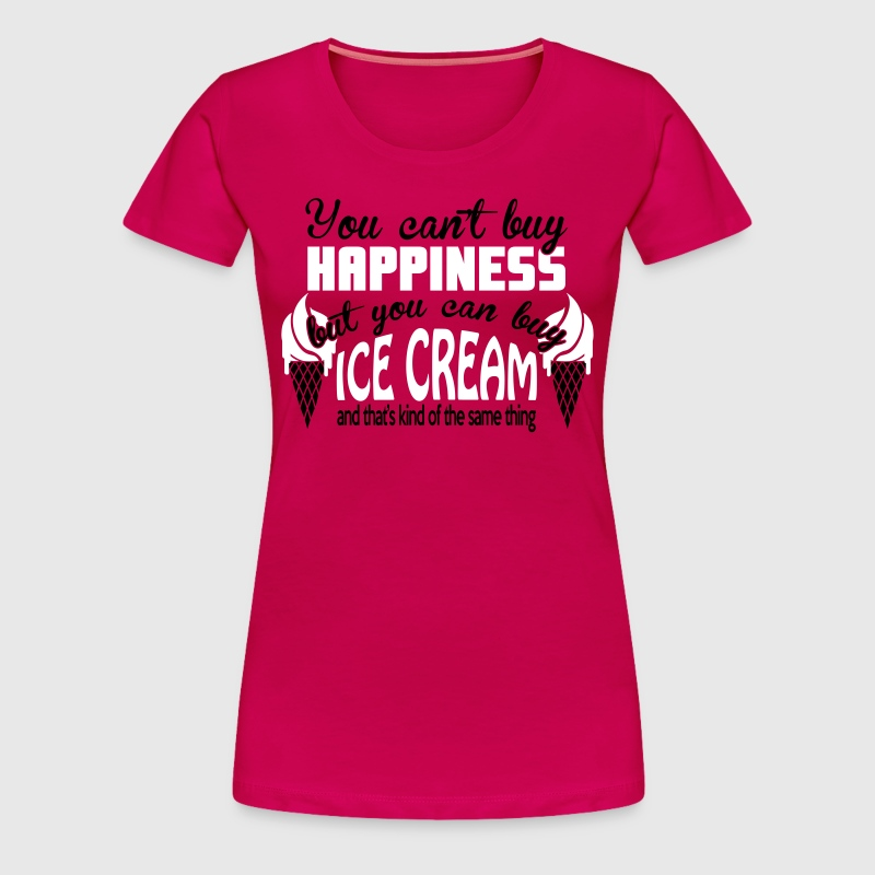 You can 39 t buy happiness but you can buy ice cream t shirt for Where can i buy shirts