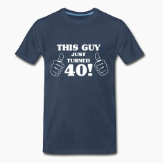 This guy just turned 40 T-Shirts