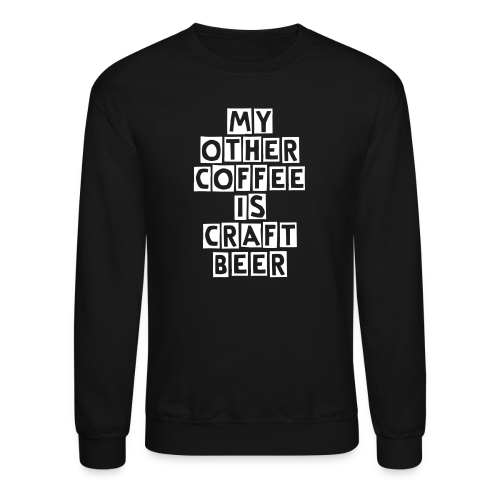 My Other Coffee Is Craft Beer Men's Crewneck T-Shirt - Crewneck Sweatshirt