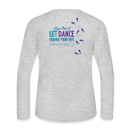 Long Sleeve Shirts ~ Women's Long Sleeve Jersey T-Shirt ~ Womens Long Sleeve Jersey T-Shirt - Let Dance Change Your Life