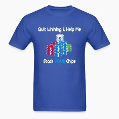 quit whining & help me stack your chips T-Shirts