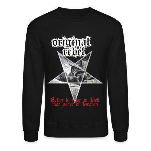 Original Rebel Better To Reign In Hell - Crewneck Sweatshirt