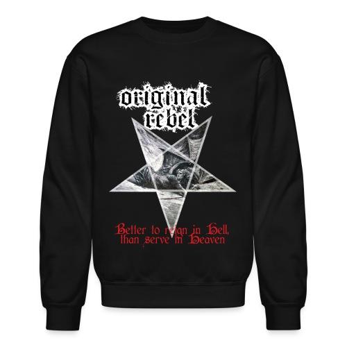 Original Rebel Better To Reign In Hell - Crewneck Sweatshirt