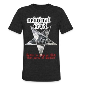 Original Rebel Better To Reign In Hell - Unisex Tri-Blend T-Shirt