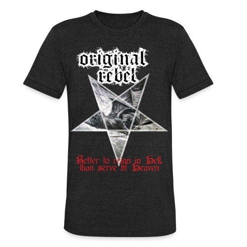 Original Rebel Better To Reign In Hell - Unisex Tri-Blend T-Shirt