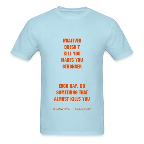 Whatever doesn't kill you makes you stronger - Men's T-Shirt