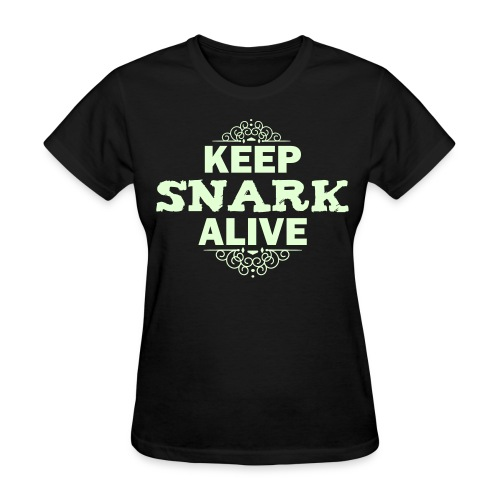 Keep Snark Alive - Ladies - Women's T-Shirt