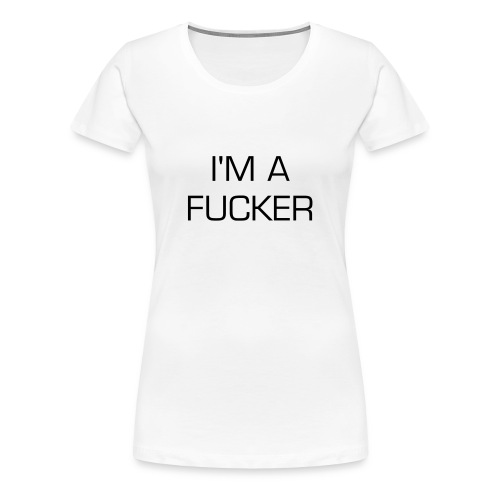 I'M A FUCKER Women's Top - Women's Premium T-Shirt