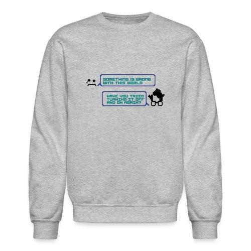 Something wrong turning it off sweat man - Crewneck Sweatshirt