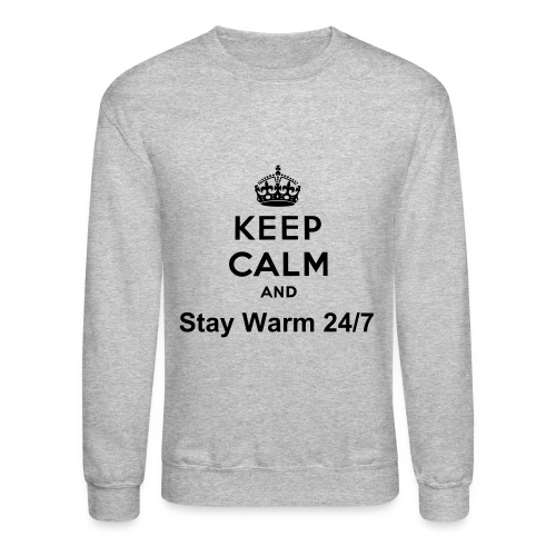 Keep Calm and Stay Warm 24/7 Sweater - Crewneck Sweatshirt