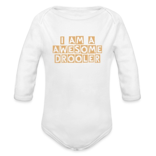 I AM A AWESOME DROOLER  One piece  - Organic Long Sleeve Baby Bodysuit