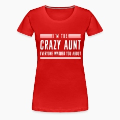 I'm the crazy aunt everyone warned you about Women's T-Shirts