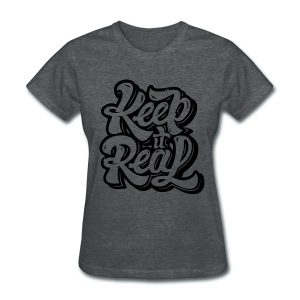 Keep It Real - Women's T-Shirt