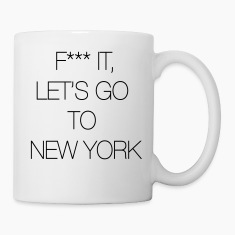 Fuck it, let's go to New York Bottles & Mugs