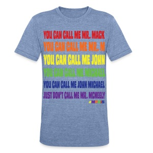 Don't call me Mr McNeely - Unisex Tri-Blend T-Shirt by American Apparel