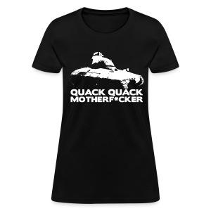 Quack Quack Motherf*cker (Women) - Women's T-Shirt
