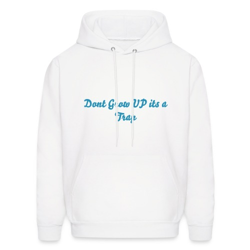 Dont Grow UP its a trap #FPF - Men's Hoodie