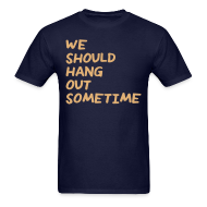 T-Shirts ~ Men's T-Shirt ~ We Should Hang Out Sometime - Handwriting