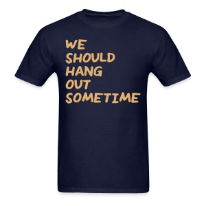 We Should Hang Out Sometime - Handwriting - Men's T-Shirt