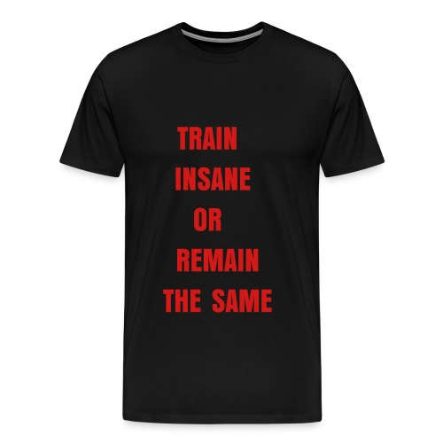 train insane or remain the same male shirt - Men's Premium T-Shirt