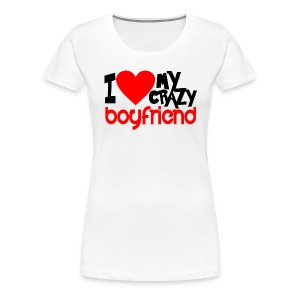 I Love My Crazy Boyfriend - couple - Women's Premium T-Shirt