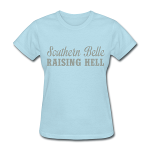 Southern Belle Raising Hell Tee - Women's T-Shirt