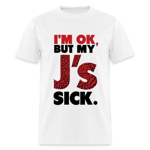 I'm okay but my J's sick - Men's T-Shirt